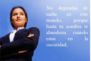 """""""NO DEPENDAS DE NADIE EN ESTE MUNDO"""""""